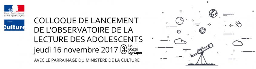 Colloque de lancement de l'Observatoire de la lecture des adolescents. Jeudi 16 novembre 2017. Gaîté Lyrique. Avec le parrainage du ministère de la culture.