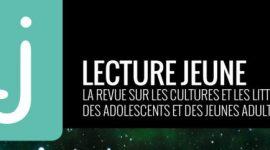 Lecture Jeune : la revue sur les cultures littéraires et les littéartures des adolescents et jeunes adultes