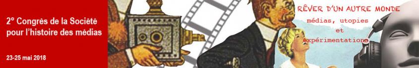 2ème Congrès de la Société pour l'histoire des médias (SPHM) : Rêver d'un autre monde. Médias, utopies et expérimentations - 23-25 mai 2018